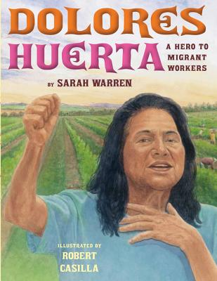Dolores Huerta By Warren, Sarah E./ Casilla, Robert (ILT)