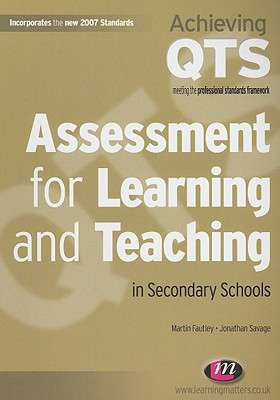 Assessment for Learning and Teaching in Secondary Schools By Fautley, Martin/ Savage, Jonathan