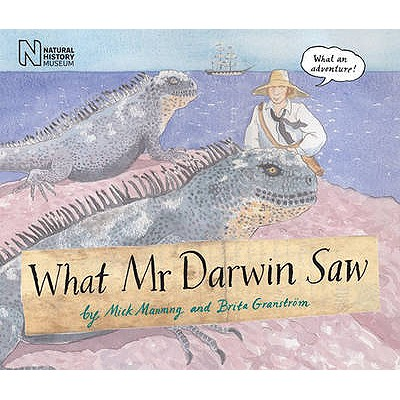 What Mr Darwin Saw By Manning, Mick/ Granstrom, Brita/ Manning, Mick (ILT)/ Granstrom, Brita (ILT)